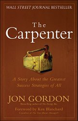The Carpenter | A Story About the Greatest Success Strategies of All | Jon Gordon