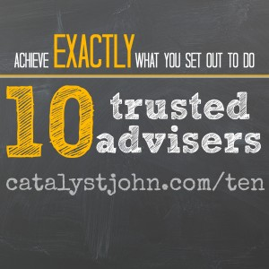 Ten Trusted Advisors Mastermind, Achieve Exactly What You Set Out To Do