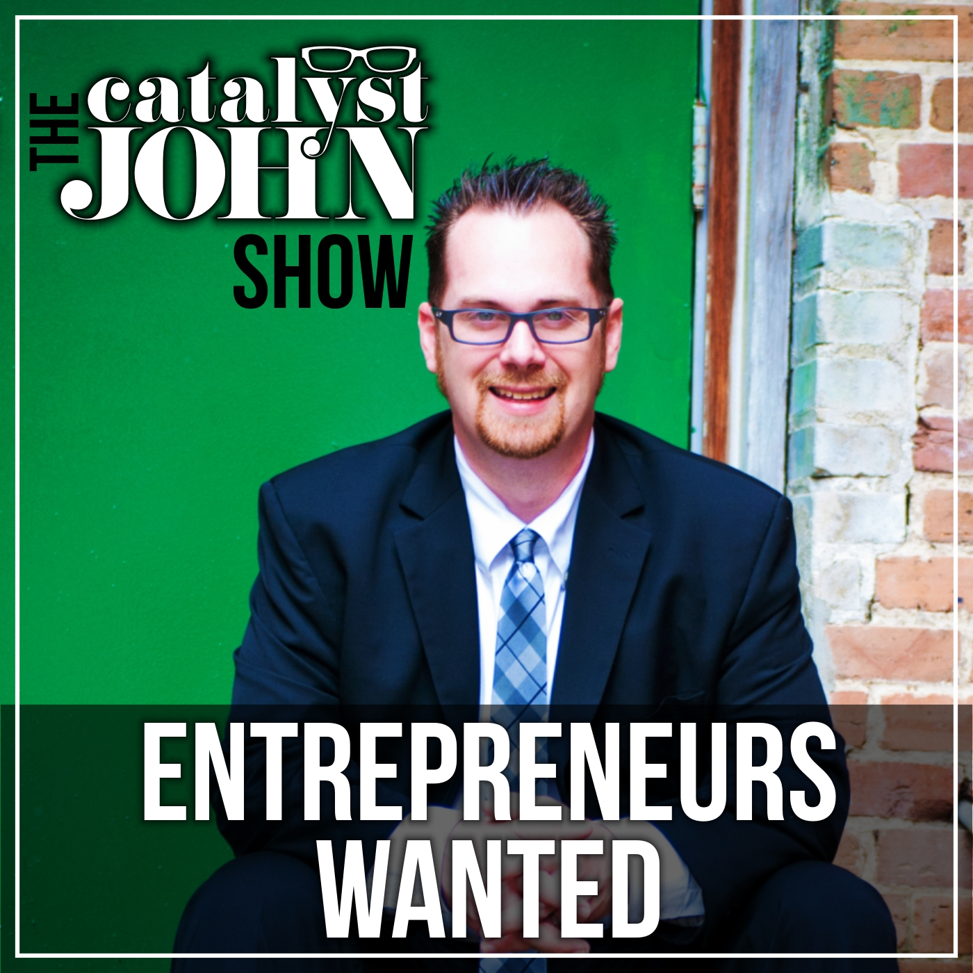 The Catalyst John Show: Entrepreneurs Wanted.